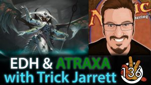 Commander at WotC and Atraxa Alterations with Trick Jarrett | #136
